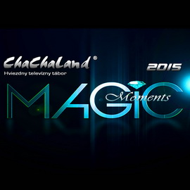 ChaChaLand 2015 MAGIC MOMENTS